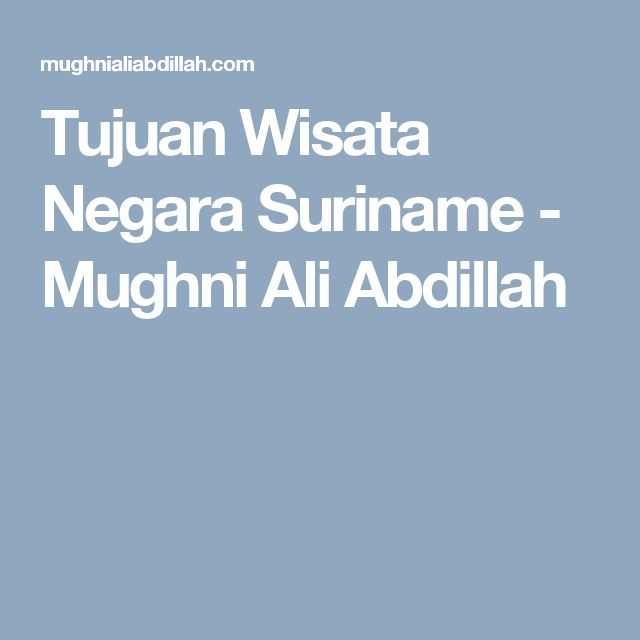 Tujuan Wisata Negara Suriname - Mughni Ali Abdillah