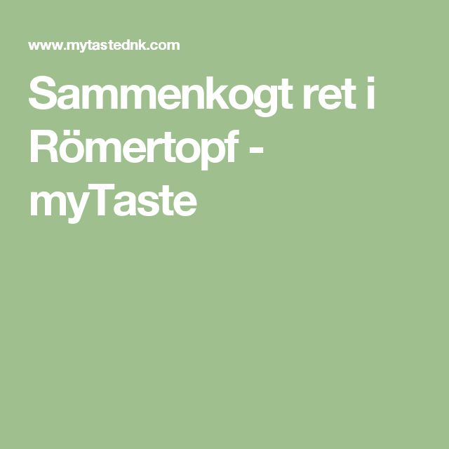 Sammenkogt ret i Römertopf - myTaste