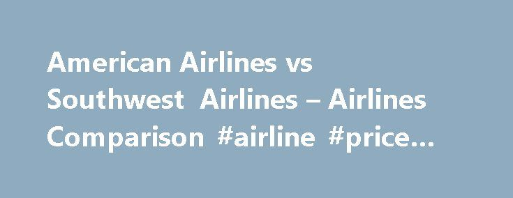 American Airlines vs Southwest Airlines – Airlines Comparison #airline #price #comparison http://flight.remmont.com/american-airlines-vs-southwest-airlines-airlines-comparison-airline-price-comparison-4/  #airline price comparison # About Rapid Rewards Rapid Rewards is a revenue-based program that allows users to accumulate Award Points to put towards free flights, hotels, rental cars, dining benefits,... Read more >