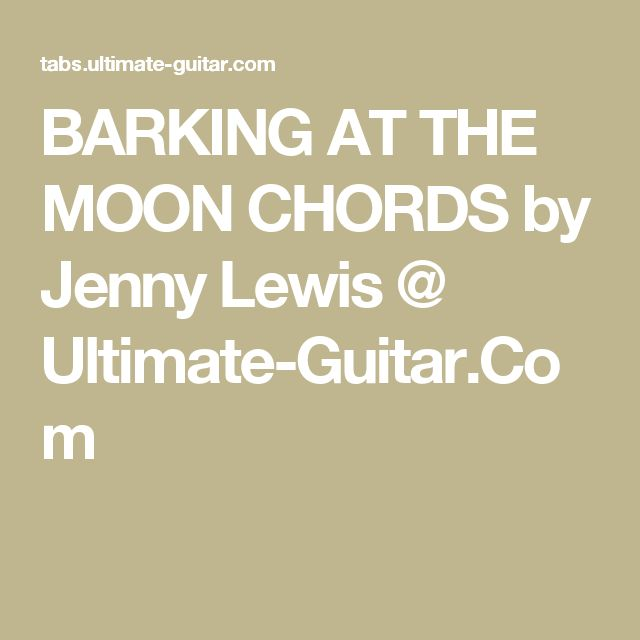 BARKING AT THE MOON CHORDS by Jenny Lewis @ Ultimate-Guitar.Com