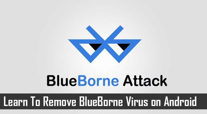 Learn To Remove #BlueBorne Virus on #Android. What is the BlueBorne #Virus? How to Check If Your Android #Device is Infected by BlueBorne? Tips To Protect Android Device From The BlueBorne Virus.