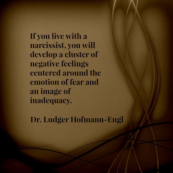 If you live with a narcissist, you will develop a cluster of negative feelings centered around the emotion of fear and an image of inadequacy. Dr. Ludger Hofmann-Engl, Narcissistic Personality Disorder: Recognizing the Problem at http://www.chameleongroup.org.uk/npd/first_step.html