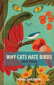 Why Cats Hate Birds by Thomas Armstrong, published by DC Books