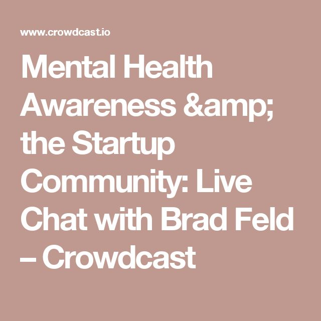 Mental Health Awareness & the Startup Community: Live Chat with Brad Feld – Crowdcast