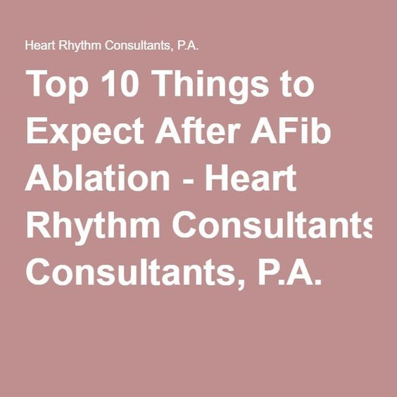 Top 10 Things to Expect After AFib Ablation - Heart Rhythm Consultants, P.A.