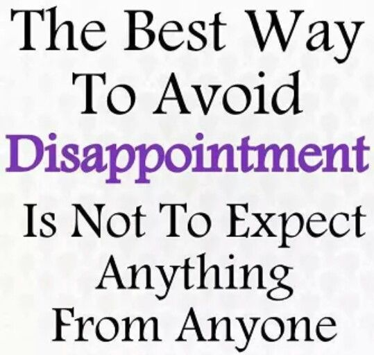 Best Quote Ever: The Best Way To Avoid DISAPPOINTMENT Is Not To Expect
