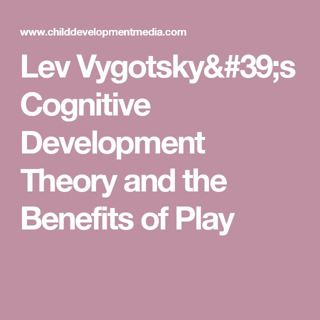 Lev Vygotsky's Cognitive Development Theory and the Benefits of Play