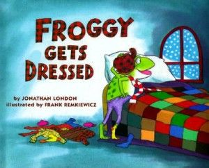 London, J., & Remkiewicz, F. (1992). Froggy gets dressed. New York, NY, U.S.A.: Viking.ISBN:9780670842490/$15.99. Age 2-7. (Favorite Childhood Book) Colleen Schuler