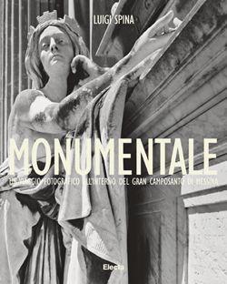 Luigi Spina, MONUMENTALE. Un viaggio fotografico all'interno del gran camposanto di Messina, Electa Mondadori, 2013