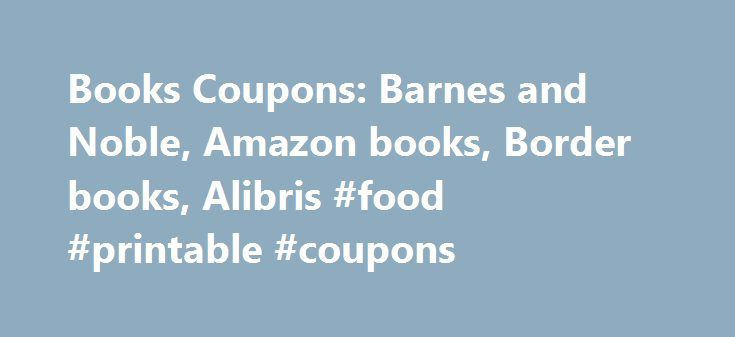 Books Coupons: Barnes and Noble, Amazon books, Border books, Alibris #food #printable #coupons http://coupons.remmont.com/books-coupons-barnes-and-noble-amazon-books-border-books-alibris-food-printable-coupons/  #book coupons # books coupons, promotions, coupon codes and free shipping deals eCampus Dedicated to serving students, eCampus.com offers 50% off top selling textbooks. They also buy back top used textbooks, pay 50% back, and pay the return shipping as well! Check them out not just…