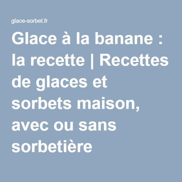 Glace à la banane : la recette | Recettes de glaces et sorbets maison, avec ou sans sorbetière