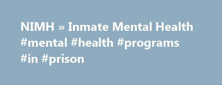 NIMH » Inmate Mental Health #mental #health #programs #in #prison http://colorado-springs.remmont.com/nimh-inmate-mental-health-mental-health-programs-in-prison/  # Inmate Mental Health From the Department of Justice's Survey of Inmates in State and Federal Correctional Facilities (2004) and Survey of Inmates in Local Jails (2002) indicate that the rate of mental health problems differ by the type of correctional facility. In this study a mental health problem was defined as receiving a…