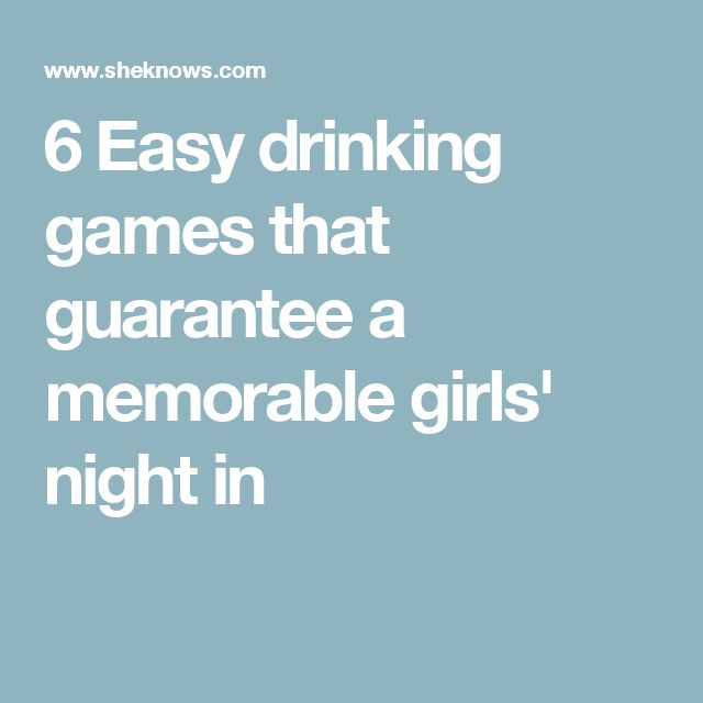 6 Easy drinking games that guarantee a memorable girls' night in