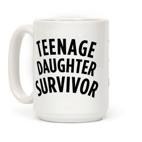 Teenage Daughter Survivor - If you or someone you know has survived raising a teenage daughter, bragging rights are in order! Make your accomplishment known with this funny mug, which makes a great Mother's Day gift!