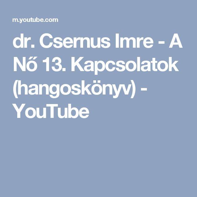 dr. Csernus Imre - A Nő 13. Kapcsolatok (hangoskönyv) - YouTube