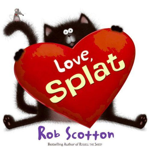 U0027Love, Splat (Splat The Cat)u0027 By Rob Scotton And Rob Scotton      Itu0027s  Valentineu0027s Day And Splat Has A Special Valentine For A Certain Someone In  His Class.
