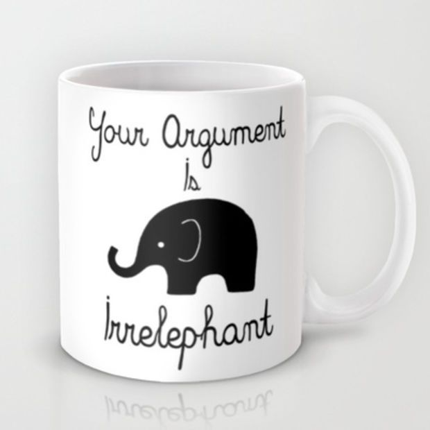 Your Argument Is Irrelephant Mug by Pati Designs.. I need this hahaha