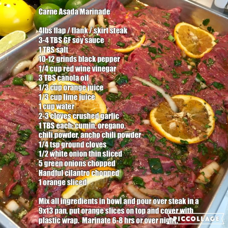 Carne Asada Marinade  4lbs flap / flank / skirt steak 3-4 TBS GF soy sauce  1 TBS salt 10-12 grinds black pepper 1/4 cup red wine vinegar 3 TBS canola oil 1/3 cup orange juice 1/3 cup lime juice 1 cup water  2-3 cloves crushed garlic 1 TBS each: cumin, oregano, chili powder, ancho chili powder 1/4 tsp ground cloves  1/2 white onion thin sliced 5 green onions chopped Handful cilantro chopped 1 orange sliced   Mix all ingredients in bowl and pour over steak in a 9x13 pan, put orange slices on…