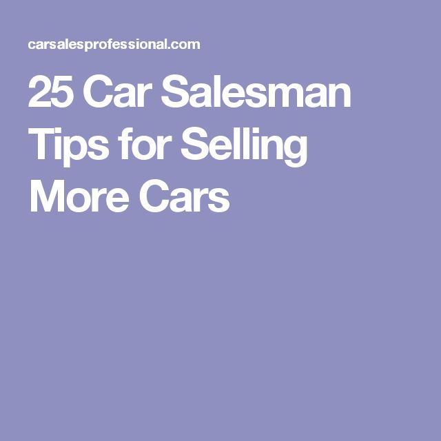 25 Car Salesman Tips for Selling More Cars