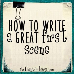 http://goteenwriters.blogspot.com/2015/07/how-to-write-great-first-scene.html