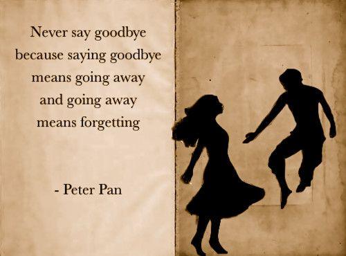 peter pan<3: Disney Movies, Disney Quotes, Remember This, Never Sayings Goodbye, Peter O'Tool, Peterpan, Peter Pan Quotes, Favorite Quotes, Senior Quotes