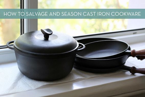 How to Salvage and Season Cast Iron Cookware