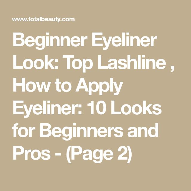 Beginner Eyeliner Look: Top Lashline , How to Apply Eyeliner: 10 Looks for Beginners and Pros - (Page 2)
