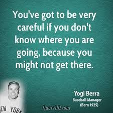 Image result for yogi berra be careful of not going where you are going