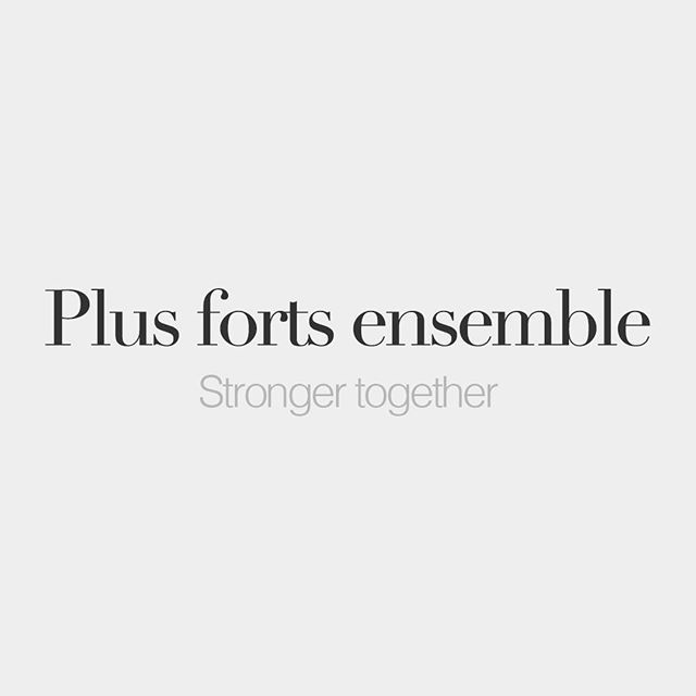 Plus forts ensemble | Stronger together | /ply fɔʁ.z‿ɑ̃.sɑ̃bl/
