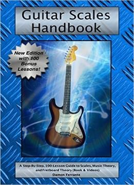 Guitar Scales Handbook: A Step-By-Step 100-Lesson Guide To Scales Music Theory And Fretboard Theory PDF