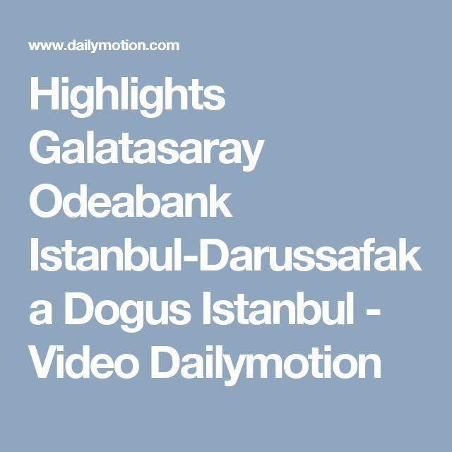 Highlights Galatasaray Odeabank Istanbul-Darussafaka Dogus Istanbul - Video Dailymotion