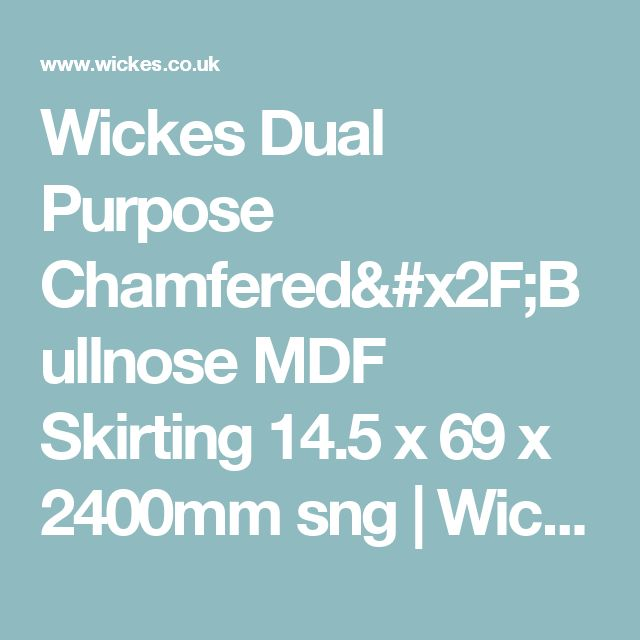 Wickes Dual Purpose Chamfered/Bullnose MDF Skirting 14.5 x 69 x 2400mm sng | Wickes.co.uk