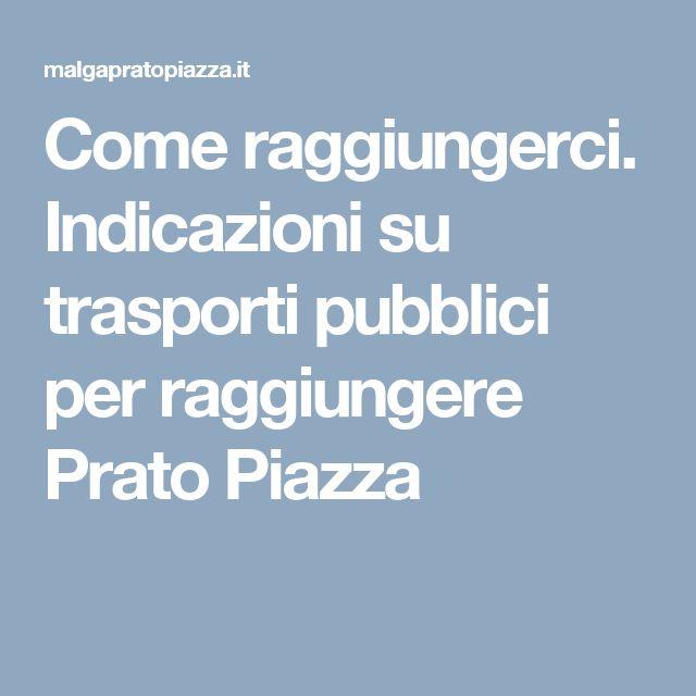 Come raggiungerci. Indicazioni su trasporti pubblici per raggiungere Prato Piazza