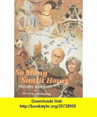 So Many Sunlit Hours (9780900806346) Philippa Scott, Judith Draper, Sir Peter Scott , ISBN-10: 0900806346  , ISBN-13: 978-0900806346 ,  , tutorials , pdf , ebook , torrent , downloads , rapidshare , filesonic , hotfile , megaupload , fileserve