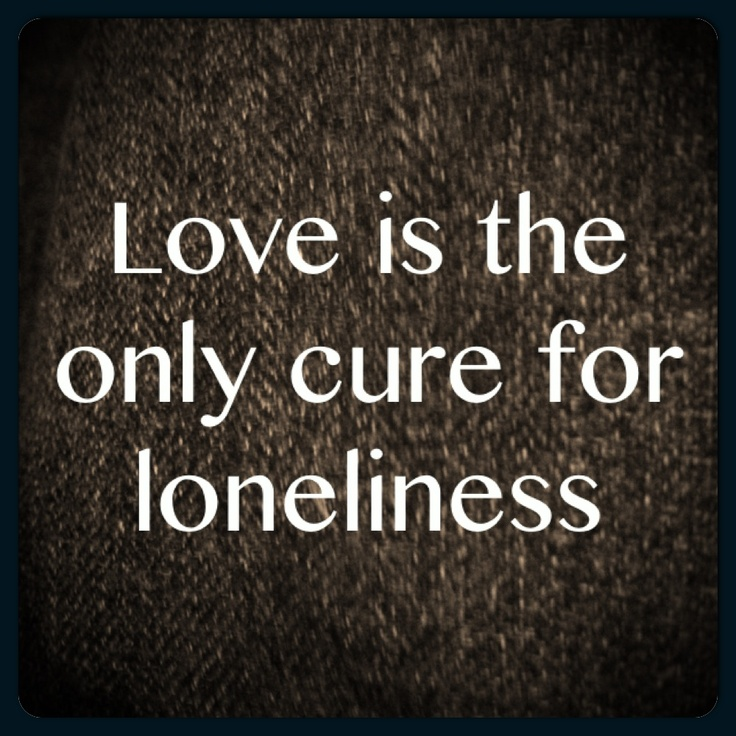 Love is the cure for loneliness