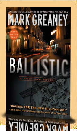 Ballistic, third in a series by Mark Greaney.  First book was The Gray Man, second was On Target.  The Gray Man may be on the Big Screen, possibly with Brad Pitt playing the main character.