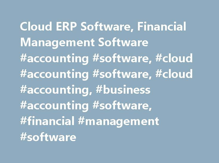 Cloud ERP Software, Financial Management Software #accounting #software, #cloud #accounting #software, #cloud #accounting, #business #accounting #software, #financial #management #software http://aurora.remmont.com/cloud-erp-software-financial-management-software-accounting-software-cloud-accounting-software-cloud-accounting-business-accounting-software-financial-management-software/  Elevate your ERP experience Move from the ordinary to the extraordinary with best-in-class Intacct cloud ERP…