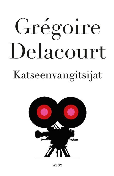 Gregoire Delacourt: Katseenvangitsijat. Koskettava lukuromaani täynnä kipeänsuloista huumoria ranskalaiseen, kepeän älykkääseen tapaan.