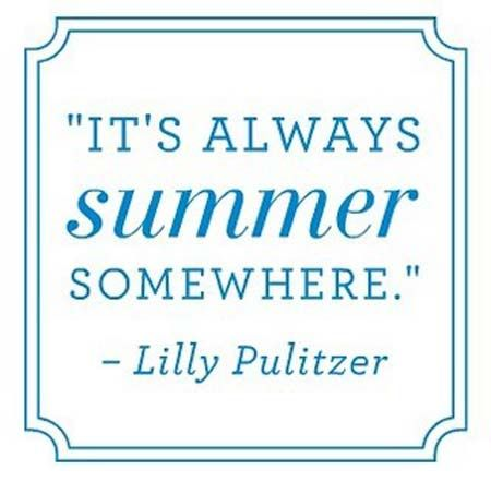 It's always summer somewhere: Endless Summer, Lilly Pulitzer, Inspiration, Naples Florida, Summer Somewhere, Living, Summertime, Summer Quotes, South Florida