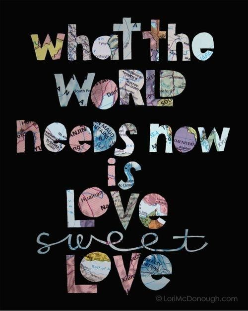 What the world needs now is LOVE sweet LOVE - a song by... Dionne Warwick, of course (thanks, Jacki Ruth)
