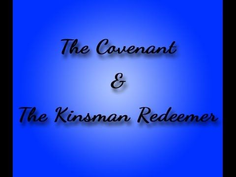 The Covenant and The Kinsman Redeemer | Understanding the covenant with Israel and the Kinsman Redeemer.