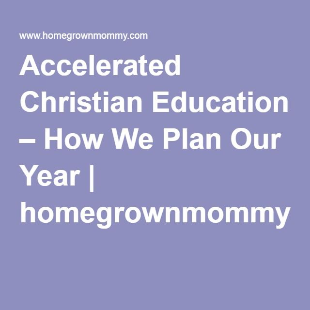 Accelerated Christian Education – How We Plan Our Year | homegrownmommy.com
