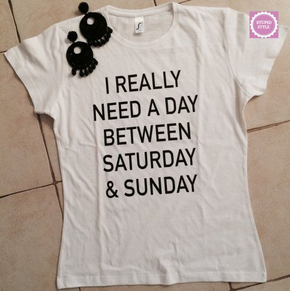 I really need a day between saturday and sunday by stupidstyle