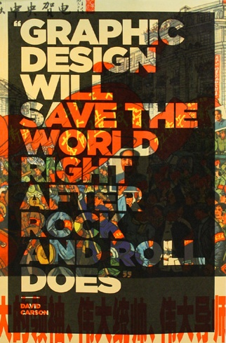 "Graphic design will save the world right after rock and roll does""   - David Carson"