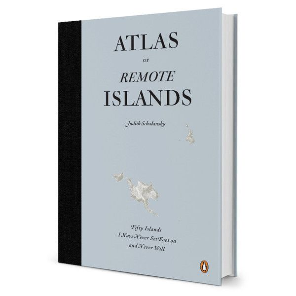 Atlas of Remote Islands by Judith Schalansky