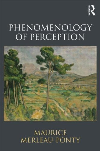 Phenomenology of Perception by Maurice Merleau-Ponty. Out of this world!