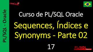 Curso de PL/SQL Oracle - Curso Gratuito: 17 - Sequences, Índices e Synonyms - Parte 02