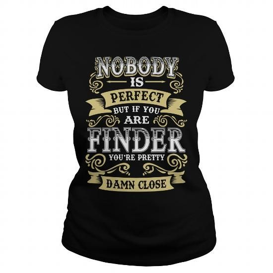 I Love FINDER shirt  Nobody is perfect But if you are FINDER youre pretty damn close  FINDER Tee Shirt FINDER Hoodie FINDER Family FINDER Tee FINDER Name T shirts