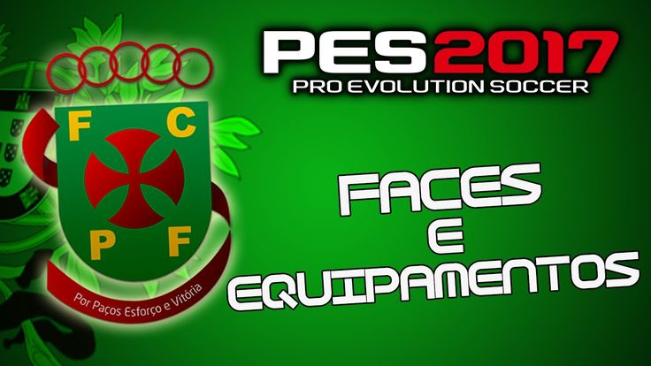 Faces e Equipamentos do FC Paços de Ferreira|PES 2017 PS4
