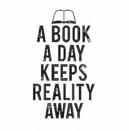 "Or maybe: ""a book a day brings reality closer to dreams""?"